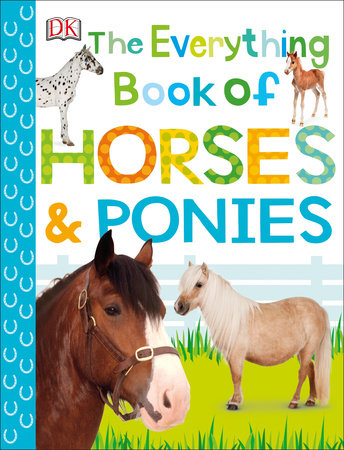 The Everything Book of Horses and Ponies by DK