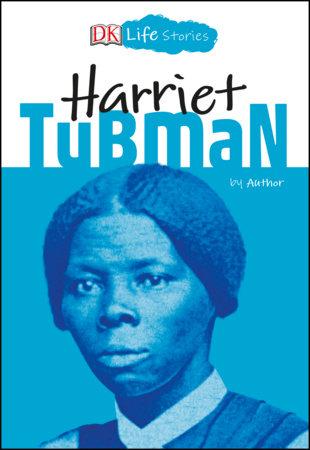 DK Life Stories: Harriet Tubman by Kitson Jazynka