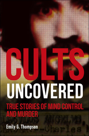 Cults Uncovered by Emily G. Thompson
