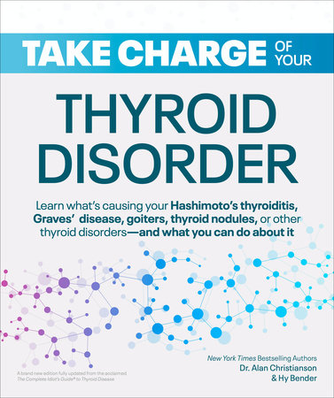 Take Charge of Your Thyroid Disorder by Dr. Alan Christianson and Hy Bender
