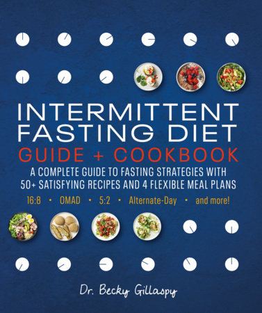 Intermittent Fasting Diet Guide and Cookbook by Becky Gillaspy