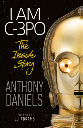 I Am C-3PO - The Inside Story by Anthony Daniels