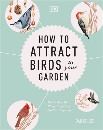 How to Attract Birds to Your Garden by Dan Rouse