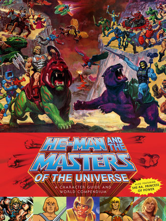 He-Man and the Masters of the Universe: A Character Guide and World Compendium by Val Staples, James Eatock, Josh de Lioncourt and Danielle Gelehrter