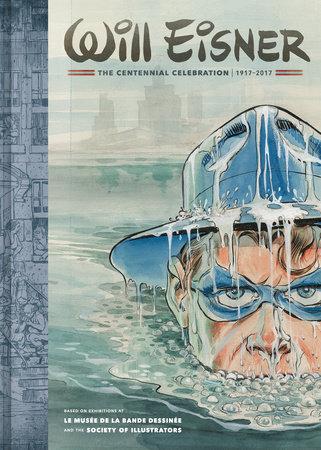 Will Eisner: The Centennial Celebration by Will Eisner