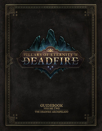 Pillars of Eternity Guidebook: Volume Two-The Deadfire Archipelago by Obsidian Entertainment