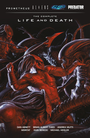 Aliens Predator Prometheus AVP: The Complete Life and Death by Dan Abnett