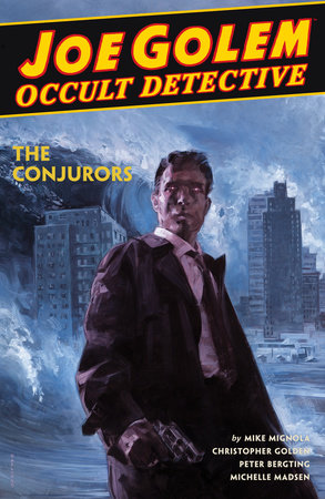 Joe Golem: Occult Detective Volume 4--The Conjurors by Mike Mignola and Christopher Golden