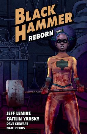 Black Hammer Volume 5: Reborn Part One by Jeff Lemire