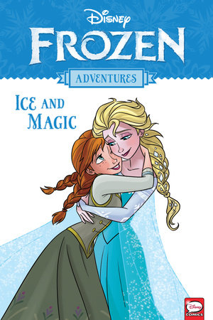 Disney Frozen Adventures: Ice and Magic by Alessandro Ferrari, Tea Orsi and Various