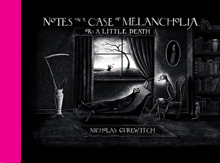 Notes on a Case of Melancholia, or: A Little Death by Nicholas Gurewitch