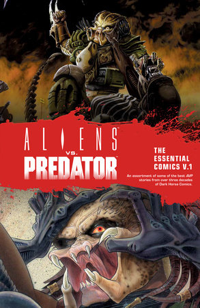 Aliens vs. Predator: The Essential Comics Volume 1 by Randy Stradley