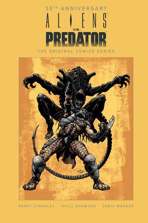 Aliens vs. Predator: The Original Comics Series (30th Anniversary Edition) by Randy Stradley