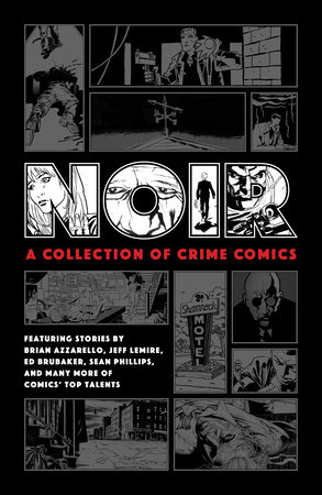 Noir: A Collection of Crime Comics by Ed Brubaker, Jeff Lemire, Brian Azzarello and Paul Grist