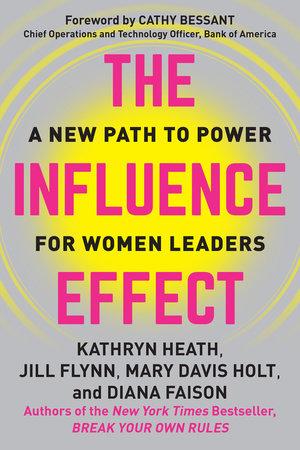The Influence Effect by Kathryn Heath, Jill Flynn, Mary Davis Holt and Diana Faison