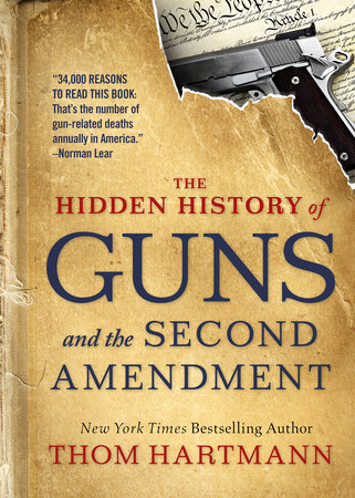 The Hidden History of Guns and the Second Amendment by Thom Hartmann