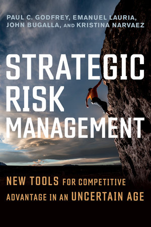 Strategic Risk Management by Paul C. Godfrey, Emanuel Lauria, John Bugalla and Kristina Narvaez