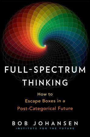 Full-Spectrum Thinking by Bob Johansen