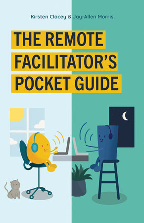 The Remote Facilitator's Pocket Guide by Jay-Allen Morris and Kirsten Clacey