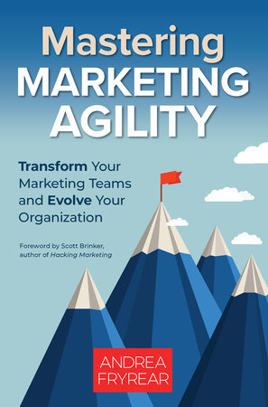 Mastering Marketing Agility by Andrea Fryrear