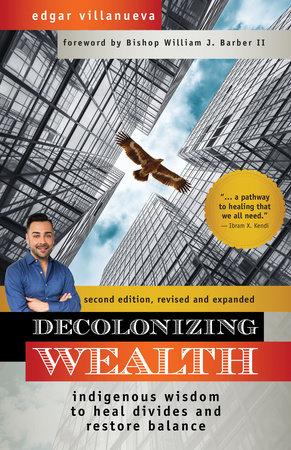 Decolonizing Wealth, Second Edition by Edgar Villanueva