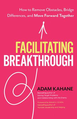 Facilitating Breakthrough by Adam Kahane