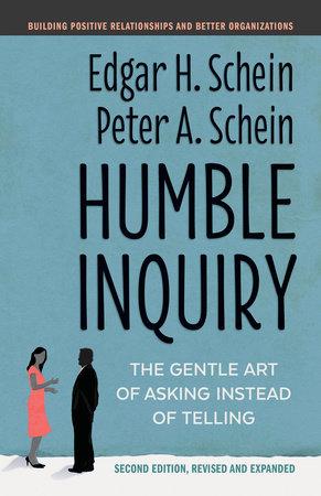 Humble Inquiry, Second Edition by Edgar H. Schein and Peter A. Schein