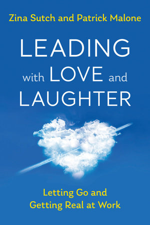 Leading with Love and Laughter by Zina Sutch and Patrick Malone