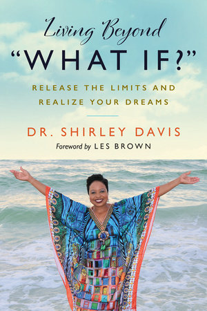 """Living Beyond """"What If?"""" by Dr. Shirley Davis"""