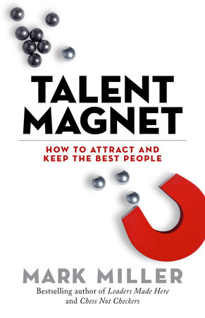 Talent Magnet by Mark Miller
