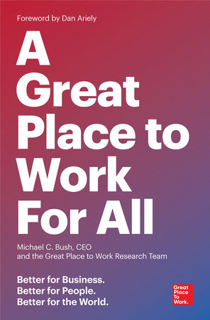 A Great Place to Work for All by Michael C. Bush, CEO and The Great Place to Work Research Team