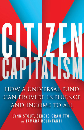 Citizen Capitalism by Lynn Stout, Tamara Belinfanti and Sergio Gramitto