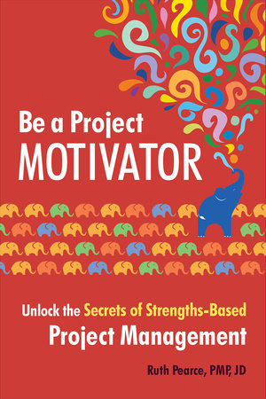 Be a Project Motivator by Ruth Pearce, PMP, JD