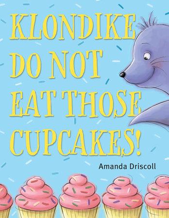 Klondike, Do Not Eat Those Cupcakes! by Amanda Driscoll