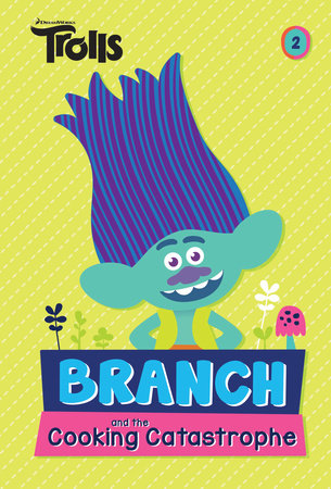 Branch and the Cooking Catastrophe (DreamWorks Trolls Chapter Book #2) by David Lewman
