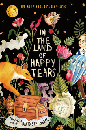 In the Land of Happy Tears: Yiddish Tales for Modern Times by