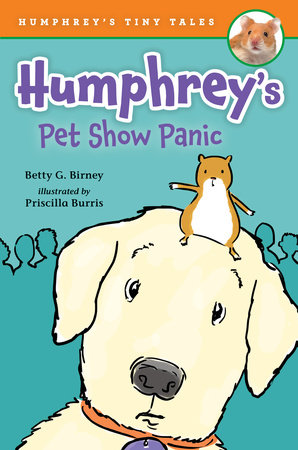 Humphrey's Pet Show Panic by Betty G. Birney; Illustrated by Priscilla Burris