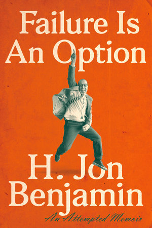 Failure Is an Option by H. Jon Benjamin