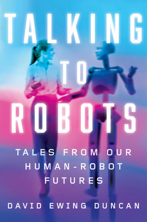 Talking to Robots by David Ewing Duncan
