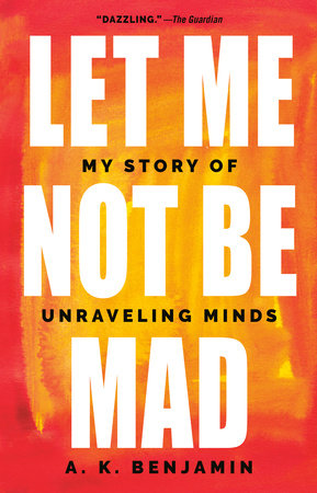 Let Me Not Be Mad by A. K. Benjamin