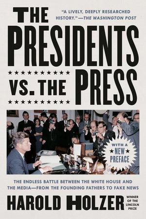 The Presidents vs. the Press by Harold Holzer