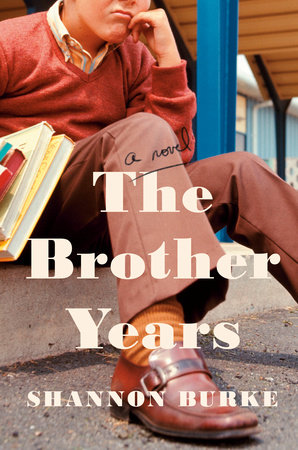 The Brother Years by Shannon Burke