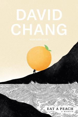 Eat a Peach by David Chang and Gabe Ulla
