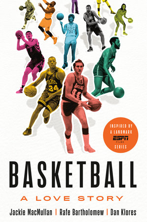 Basketball by Jackie MacMullan, Rafe Bartholomew and Dan Klores
