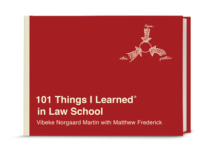 101 Things I Learned® in Law School by Vibeke Norgaard Martin with Matthew Frederick