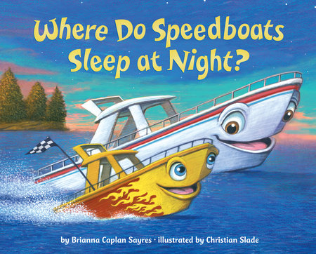 Where Do Speedboats Sleep at Night? by Brianna Caplan Sayres