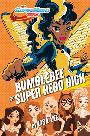 Bumblebee at Super Hero High (DC Super Hero Girls) by Lisa Yee