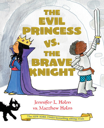 The Evil Princess vs. the Brave Knight (Book 1) by Jennifer L. Holm