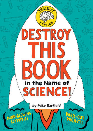 Destroy This Book in the Name of Science! Brainiac Edition by Mike Barfield