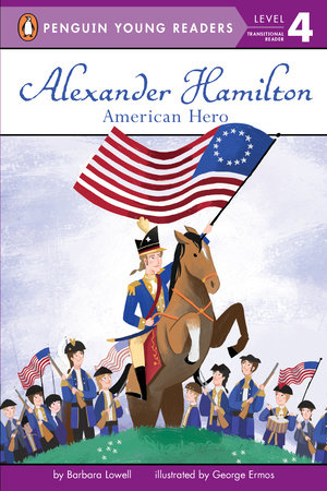 Alexander Hamilton: American Hero by Barbara Lowell; illustrated by George Ermos